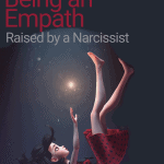 How to Cope with Being an Empath Raised By a Narcissist