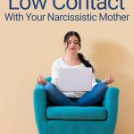 How To Prepare For Low Contact With A Narcissistic Mother