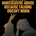 A Better Way To Heal From Narcissistic Abuse Because Talking Doesn't Work