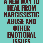 Heal From Narcissistic Abuse And Other Emotional Issues