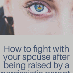 How to Fight With Your Spouse After Being Raised By a Narcissist