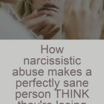 How Narcissistic Abuse Makes A Perfectly Sane Person THINK They're Crazy